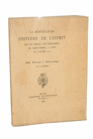 A. STEYERT, La Mervilleuse Histoire de l'Esprit qui est apparu aux religieuses de St Pierre à Lyon en l'année 1527, Etude historique et bibliographique, Lyon, Mougin-Rusand, 1887