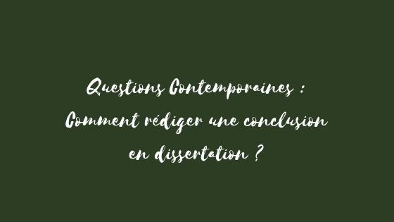 Questions Contemporaines : Comment faire une conclusion en dissertation ?