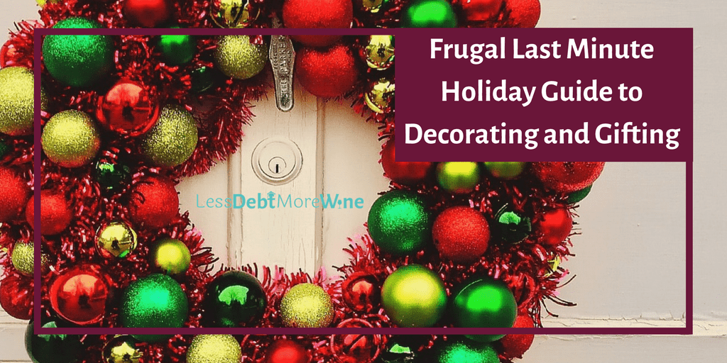 Frugal Last Minute Holiday Guide To Decorating And Gifting