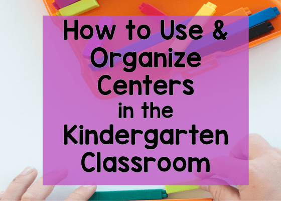 How to Use and Organize Centers in the Kindergarten Classroom