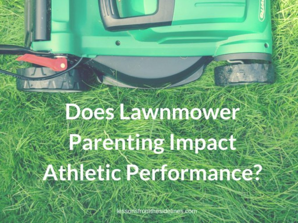 Does Lawnmower Parenting Impact Athletic Performance_