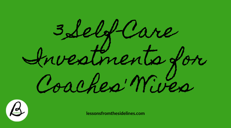 3 Self-Care Investments for Coaches' Wives