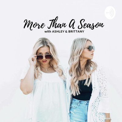 More than a Season with Ashley and Brittany Podcast