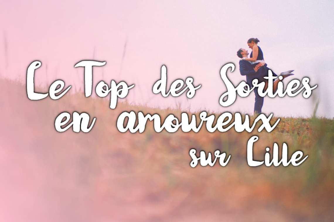 Top des sorties en amoureux sur Lille