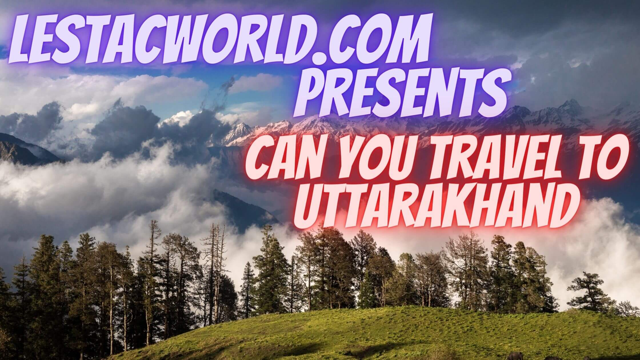 Read more about the article Can I travel to Uttarakhand?