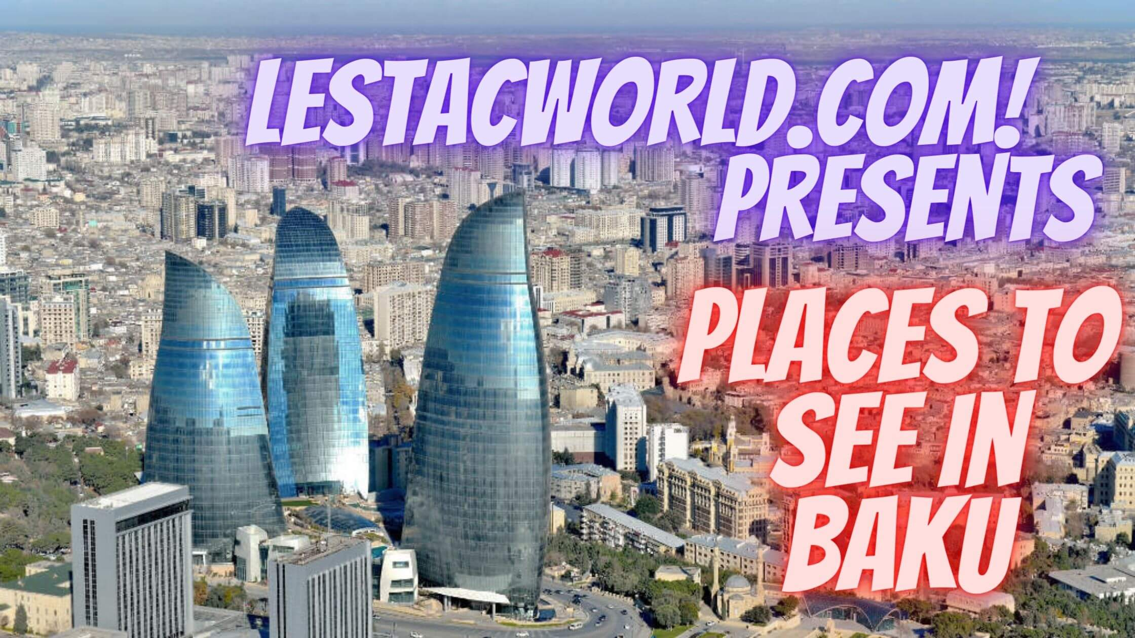 Read more about the article Famous places to See/visit in Baku, Azerbaijan ?