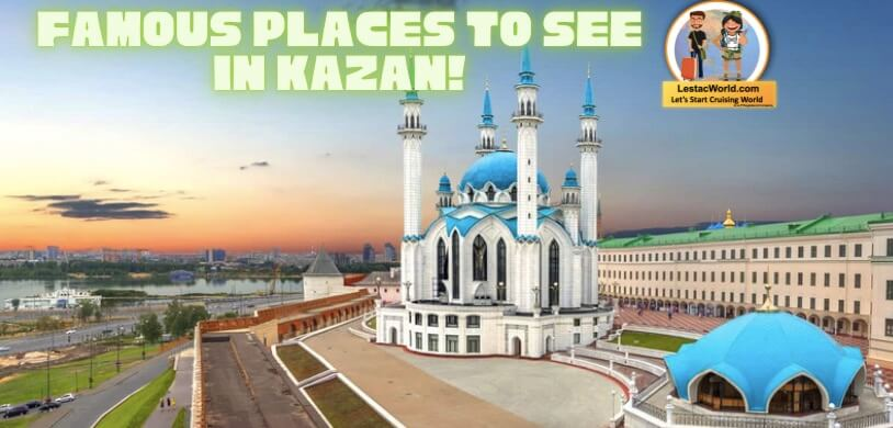 Read more about the article Famous Tourist attractions in Kazan Russia 2021 !