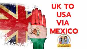 Read more about the article UK to USA via Mexico