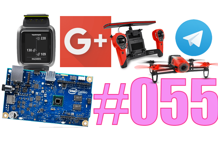 #55: Telegram, Parrot Bebop 2 & PowerUp, TomTom Golfer Premium, Windows 10 & Galileo, Google+,…