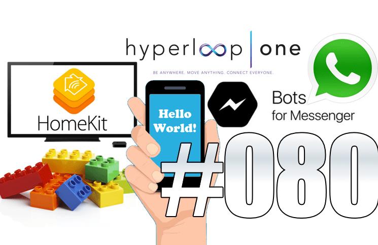#80: Homekit iOS, Facebook Bot, Android en Basic, prisonnier en VR, Hyperloop, Whatsapp,…