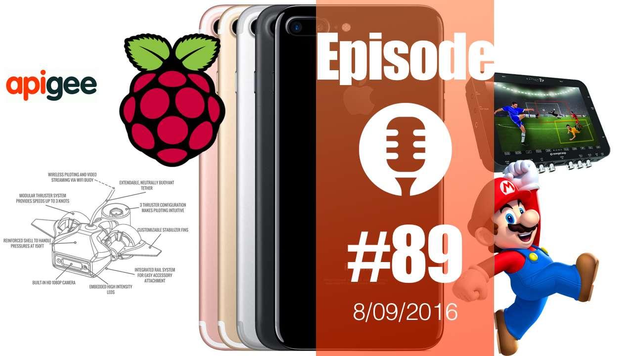 #89: iPhone7 & 7+, Apple Watch 2, iWork, Mario Bros, Uber, City Flows, Apigee, Convergent Design, Fathom One, OpenROV, Samsung Note 7