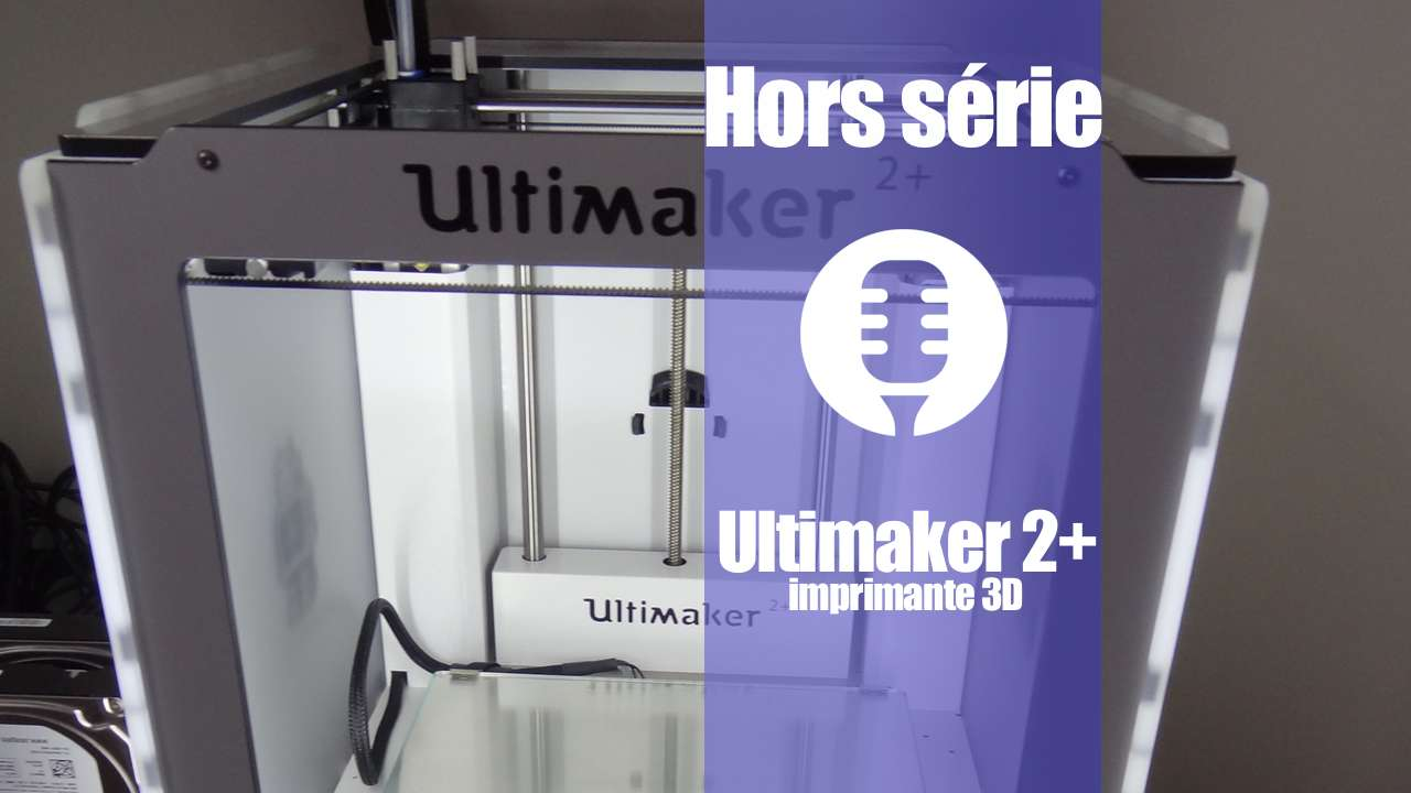 Imprimante 3D Ultimaker 2+ (présentation)