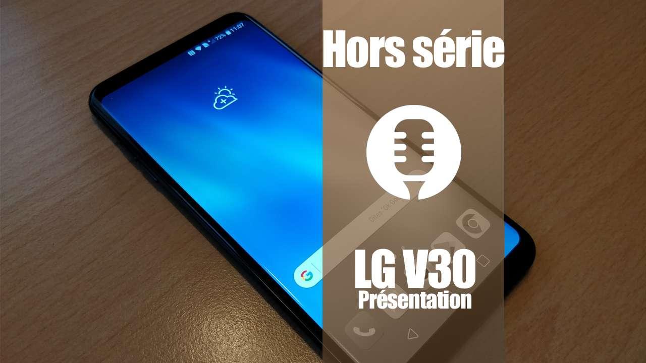 Hors série: LG V30 (présentation, retour d'expérience)