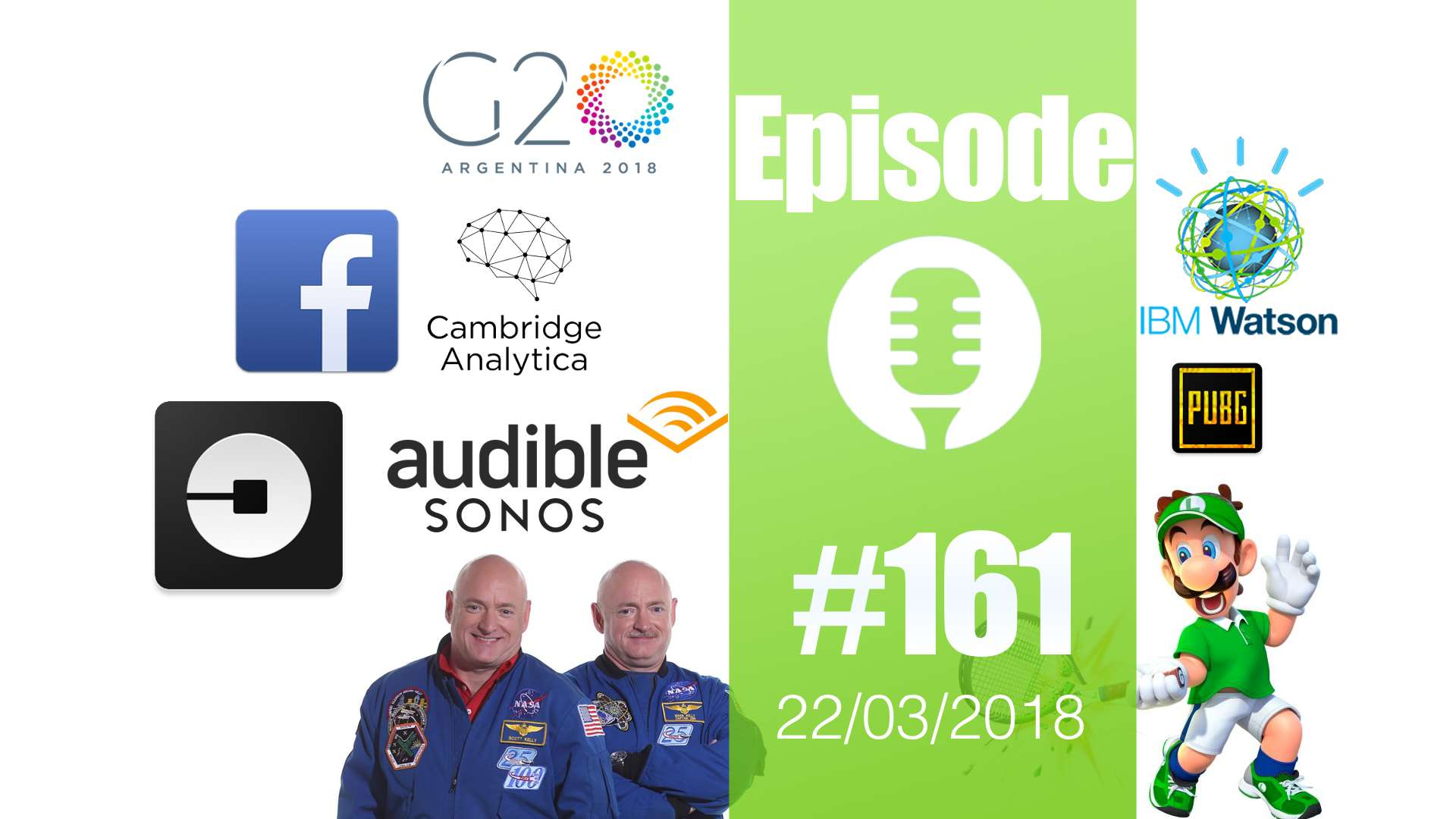 #161: L'ADN de Scott Kelly, Audible sur SONOS, G20 et cryptos, Uber, Facebook et Cambridge Analytica et… la taille de Luigi !