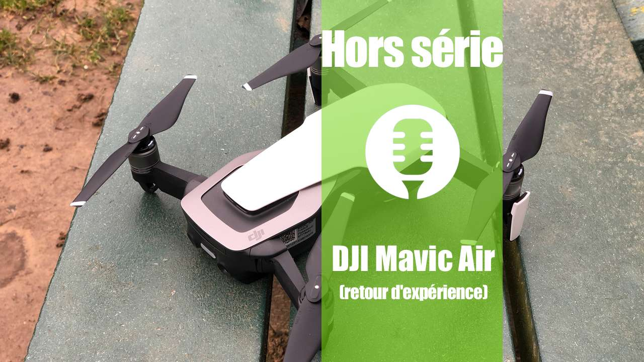 Hors série: DJI Mavic Air (retour d'expérience)