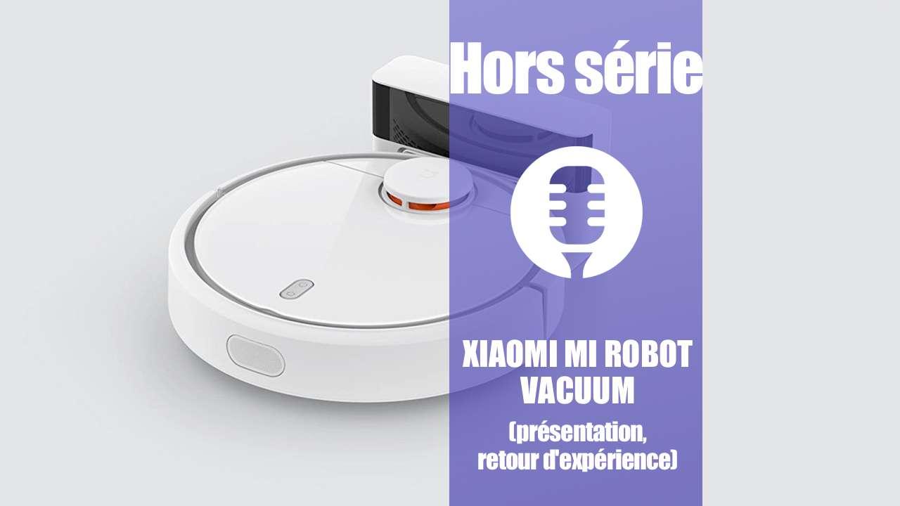 Hors série: Xiaomi Mi Robot Vacuum (présentation, retour d'expérience)