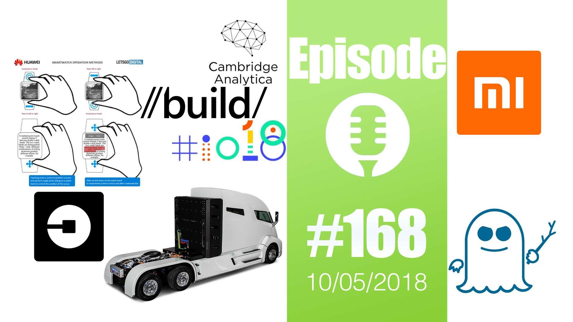 #168: Google I/0, Microsoft Build, Xiaomi, Nikola et Tesla, Spectre (encore), Huawei, Uber, GDPR,…