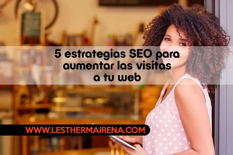 5 estrategias SEO para aumentar las visitas a tu web