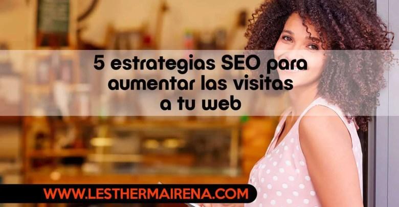 Photo of 5 estrategias SEO para aumentar las visitas a tu web