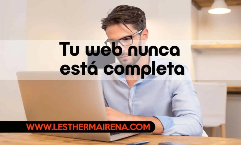 Photo of Tu web nunca está completa