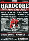 """28 juin 2003 Sick Of It All, Youth Of Today, Burning Heads, Cannibal Corpse (Annulé), Yattering, Kill Your Idols, 25 Ta Life, Hatebreed (Annulé), Throwdown (Annulé), Knut, Eden Maine, Misconduct, Monochrome (Annulé), Last Quiet Time, Right 4 Life, Victims Of Society, Fat Society, Papyboarding, Mastodon, Crankset, Stairland, The Business, Since By Man, Confront, ISP à Rezé """"Hall de la Trocardiere"""""""