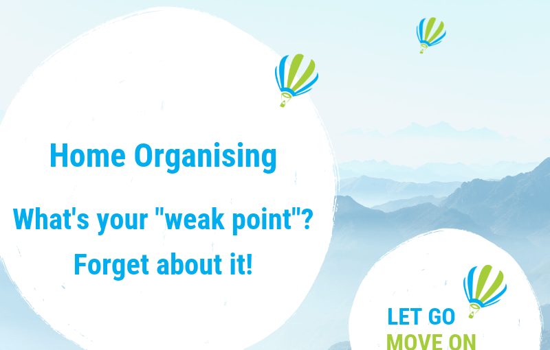 Home organising – What's your 'weak point'? – Forget about it!