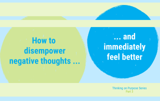 Thinking on purpose series - Part 3 - How to disempower negative thoughts
