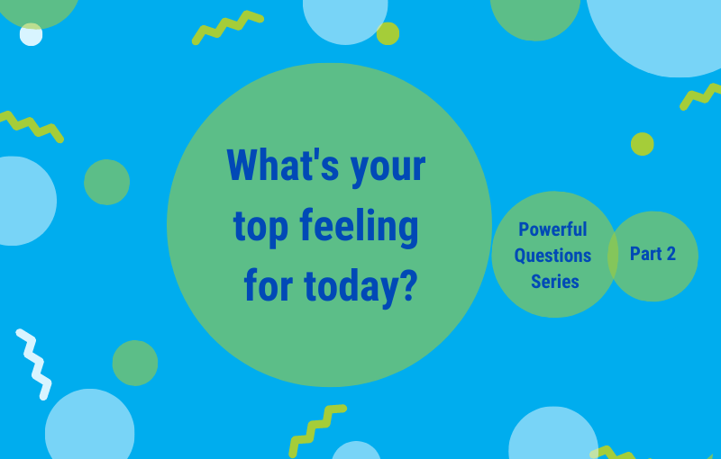 A powerful question to open up your mind – What do you want to feel?