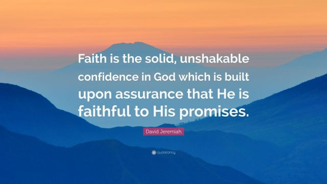 88966-David-Jeremiah-Quote-Faith-is-the-solid-unshakable-confidence-in