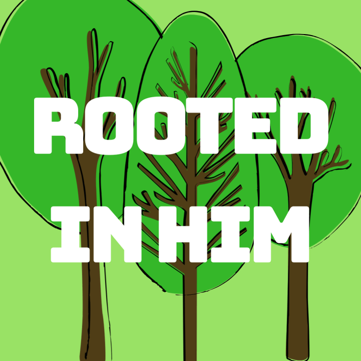 Rooted In Him.