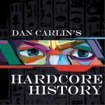 Dan Carlins Hardcore History