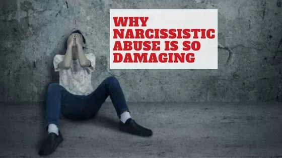 Why Narcissistic Abuse is so damaging