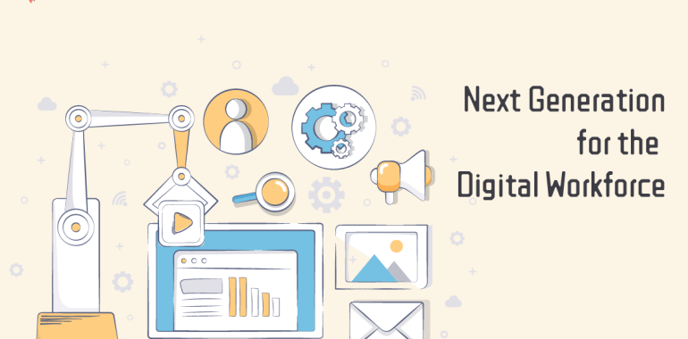 Robotic Process Automation Next Generation for the Digital Workforce