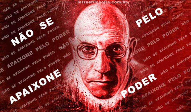 Não se apaixone pelo poder - Foucault