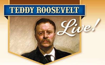 Teddy Roosevelt Live!