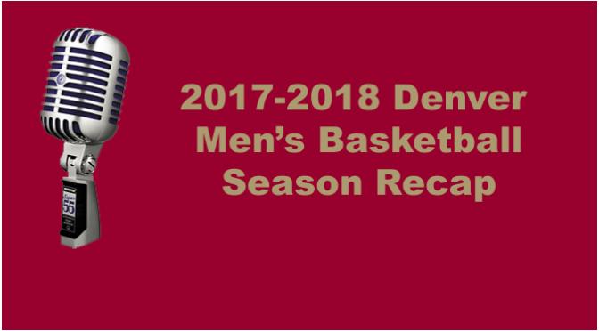 2017-2018 Denver  Men's Basketball Season Recap