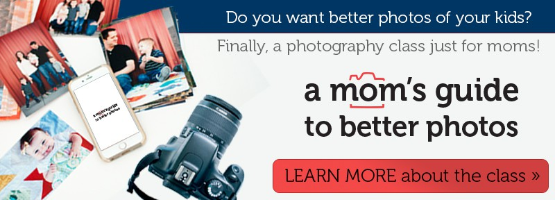 A Mom's Guide To Better Photos - a photography class just for moms