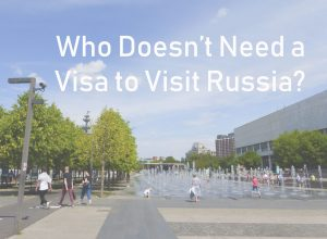Who Doesn't Need a Visa to visit Russia?