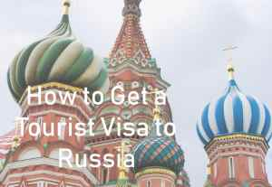 How to Get a Tourist Visa to Russia
