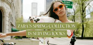 Zara's Spring Collection Is Serving Looks