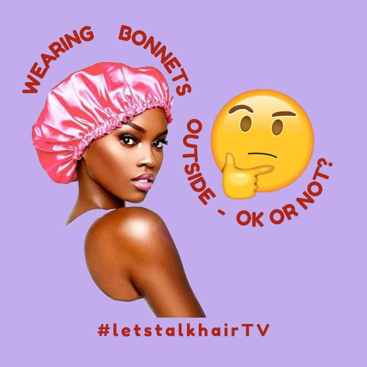 bonnets outside - yes or no - Let's Talk Hair TV Show