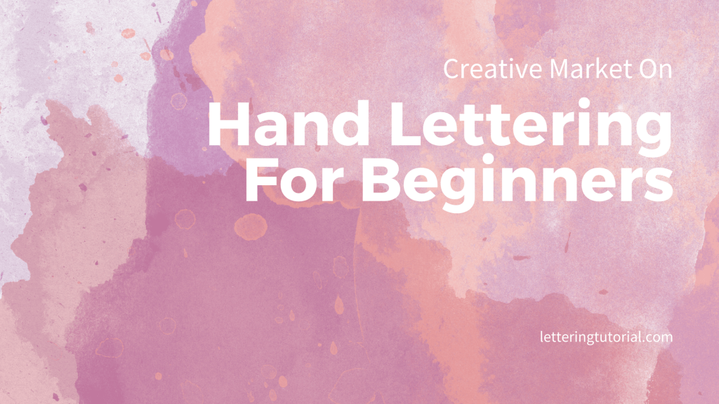 Creative Market On Hand Lettering For Beginners - Lettering Tutorial