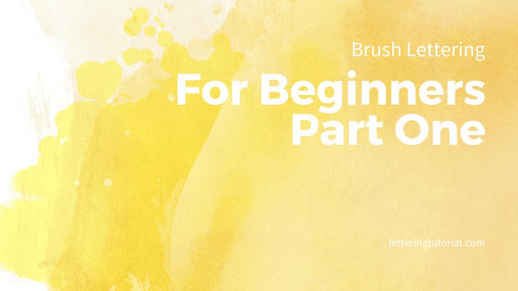 Brush Lettering For Beginners Part One