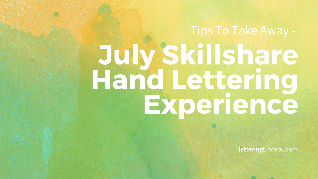 Tips To Take Away - July Skillshare Hand Lettering Experience
