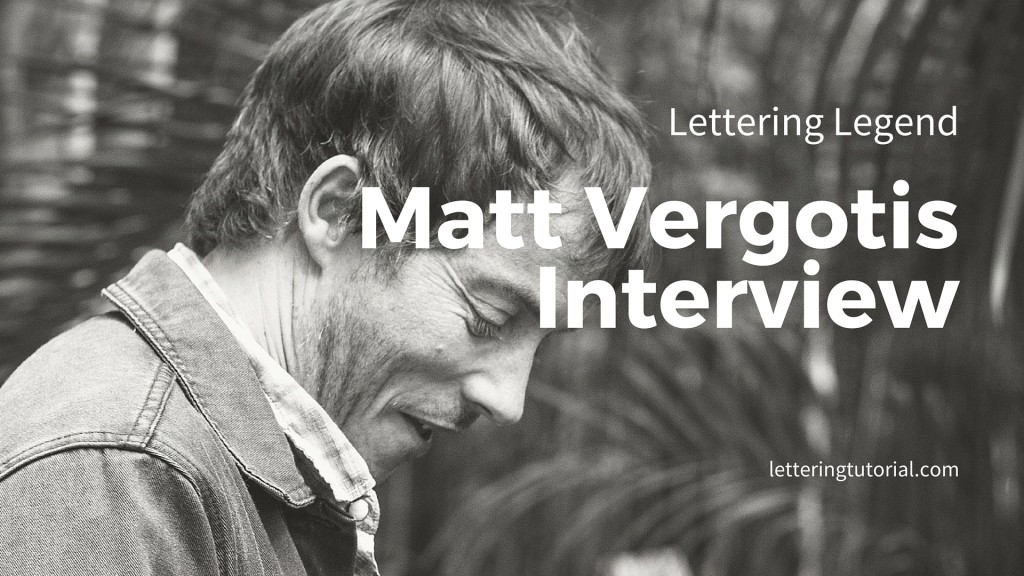 Lettering Legend Matt Vergotis Interview - Lettering Tutorial