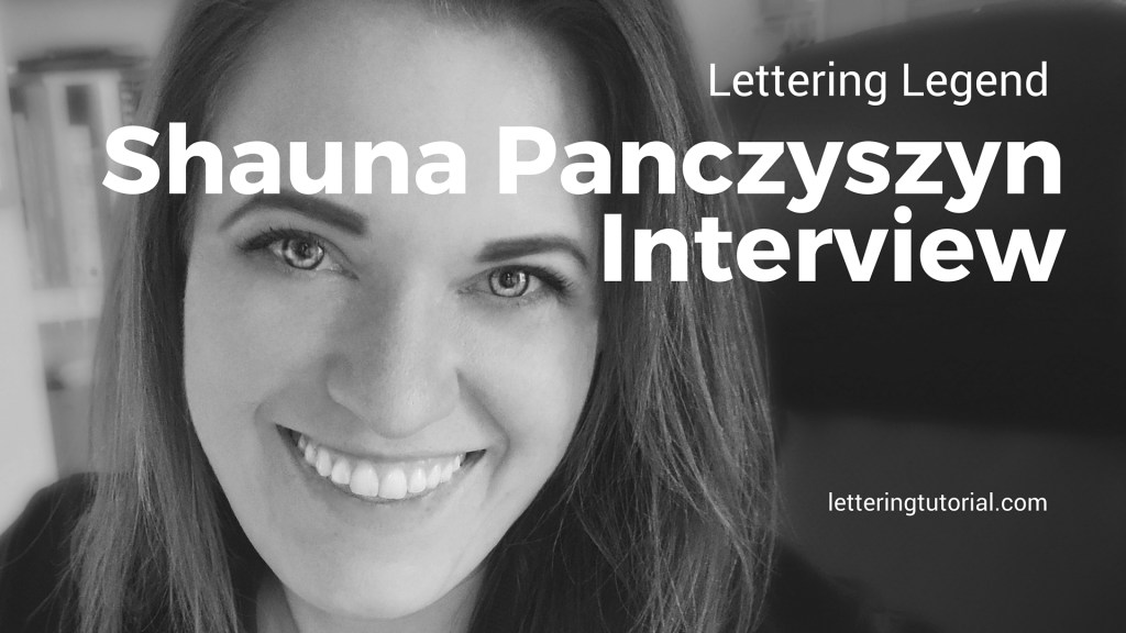 Lettering Legend Shauna Panczyszyn Interview - Lettering Tutorial