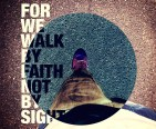 BY FAITH AND NOT BY SIGHT