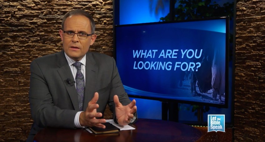 What Are You Looking For? - LET THE BIBLE SPEAK TV with Kevin Presley