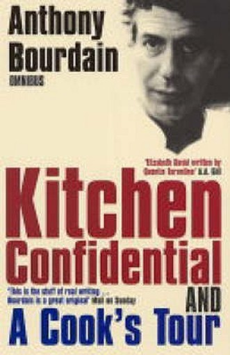 Anthony Bourdain... Kitchen Confidential...