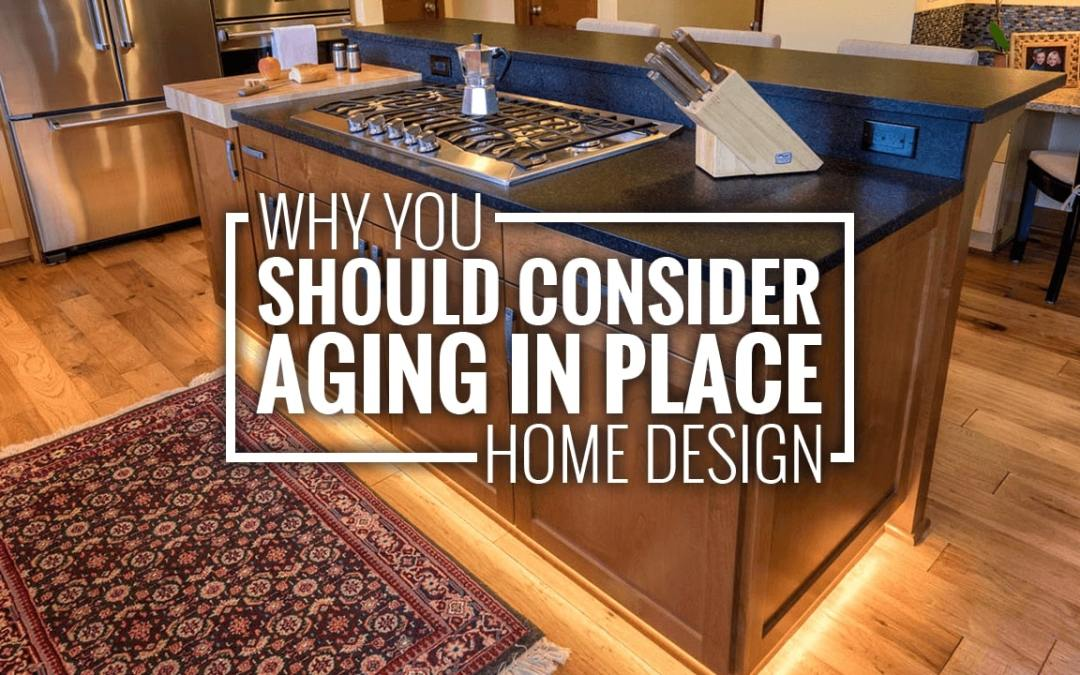 Why You Should Consider Aging in Place Home Design